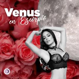 Venus Ingresa en Escorpio